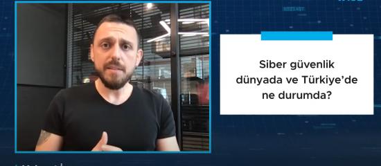 Siber güvenlik dünyada ve Türkiye'de ne durumda?