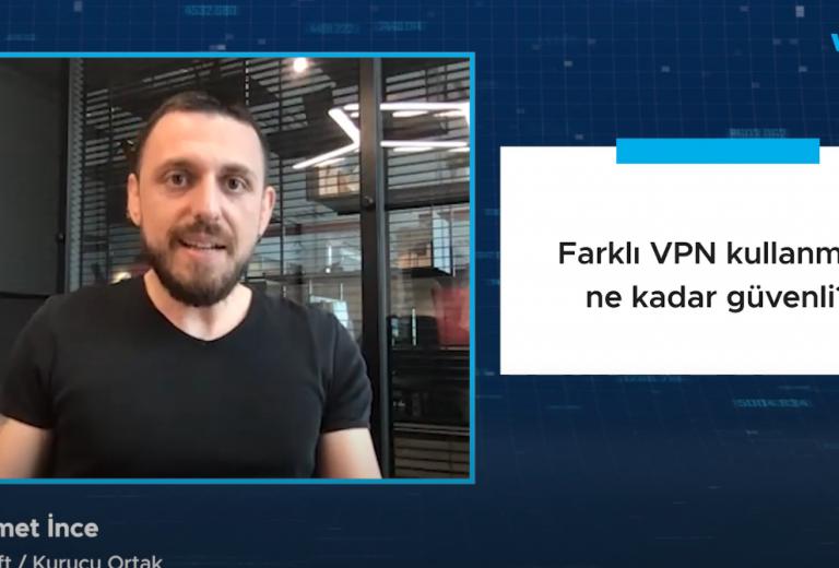 Farklı VPN kullanmak ne kadar güvenli?